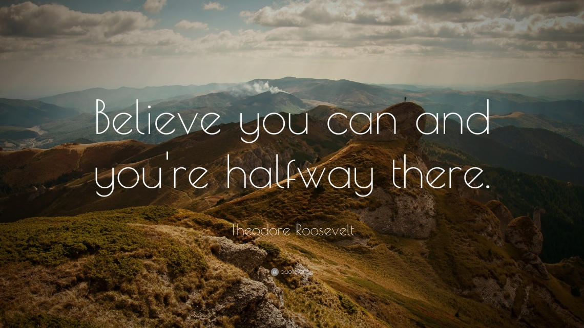 7090-Theodore-Roosevelt-Quote-Believe-you-can-and-you-re-halfway-there